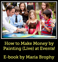 How to Make Money Painting Live at Events E-Book by Maria-Brophy