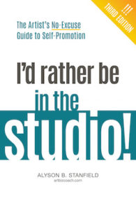 Id Rathe be in the Studio ARt Biz Book by Alyson Stanfield